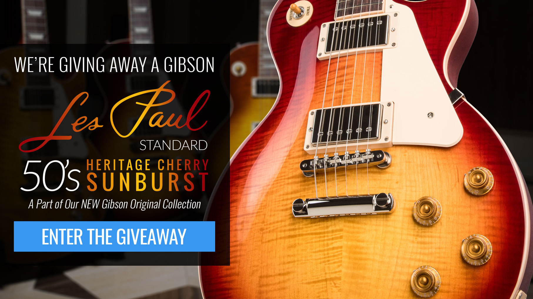 Enter to Win A New Gibson Original Les Paul Standard 50's Heritage Cherry Sunburst!